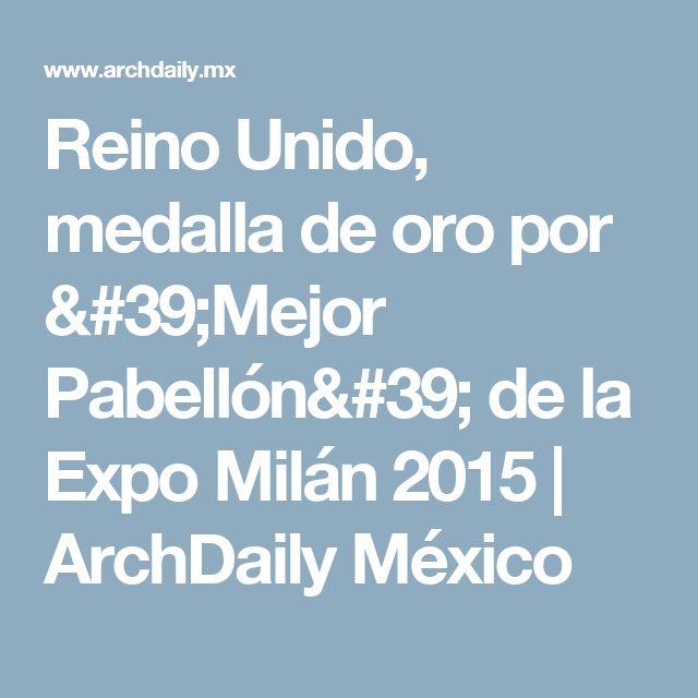 Reino Unido, medalla de oro por 'Mejor Pabellón' de la Expo Milán 2015 | ArchDaily México