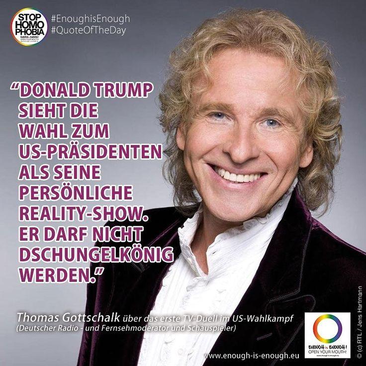 #QuoteOfTheDay  Heute von Fernsehmoderator Thomas Gottschalk. Er schrieb gestern einen Gastbeitrag über das erste TV-Duell im US-Wahlkampf.  #EnoughisEnough #StopHomophobia #LGBTI #Community #Pride #gay #AmericaVotes #ThomasGottschalk #DonaldTrump #USA #Wahl2016 #Dschungelkönig #RealityShow #Wahl #Election2016 #ClintonVSTrump #GehWählen