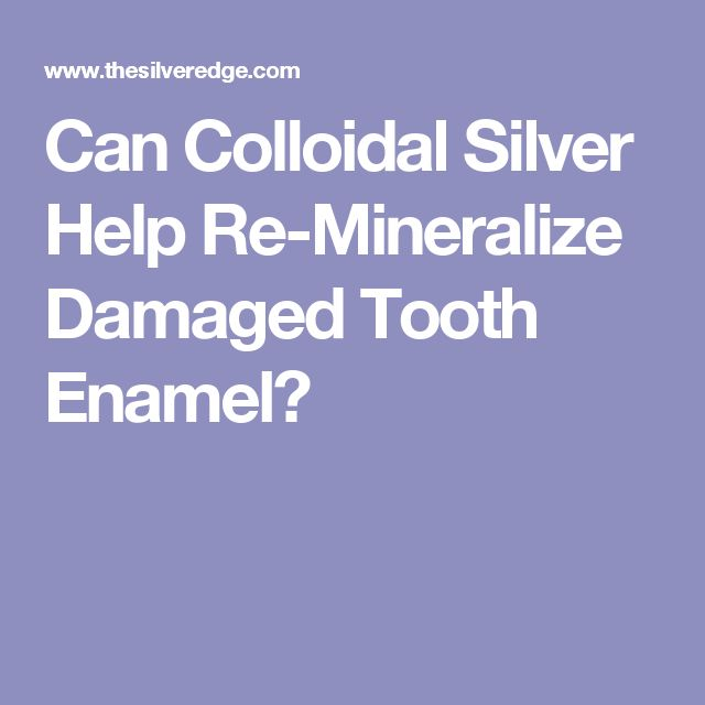 Can Colloidal Silver Help Re-Mineralize Damaged Tooth Enamel?