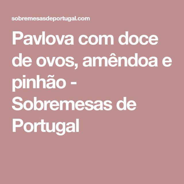 Pavlova com doce de ovos, amêndoa e pinhão - Sobremesas de Portugal