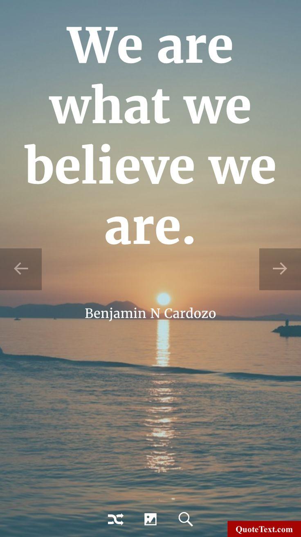 We are what we believe we are. - Benjamin N Cardozo