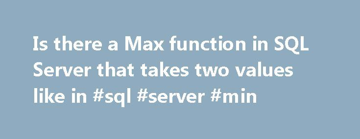 Is there a Max function in SQL Server that takes two values like in #sql #server #min http://diet.nef2.com/is-there-a-max-function-in-sql-server-that-takes-two-values-like-in-sql-server-min/  # When finding a solution for max(a, b) below keep in mind the question about whether you want the syntax or calculation for a and/or b to be repeated. I.e. if b is derived from a complex calculation involving lots of syntax then you may prefer a solution where b appears only once. E.g. the solution…