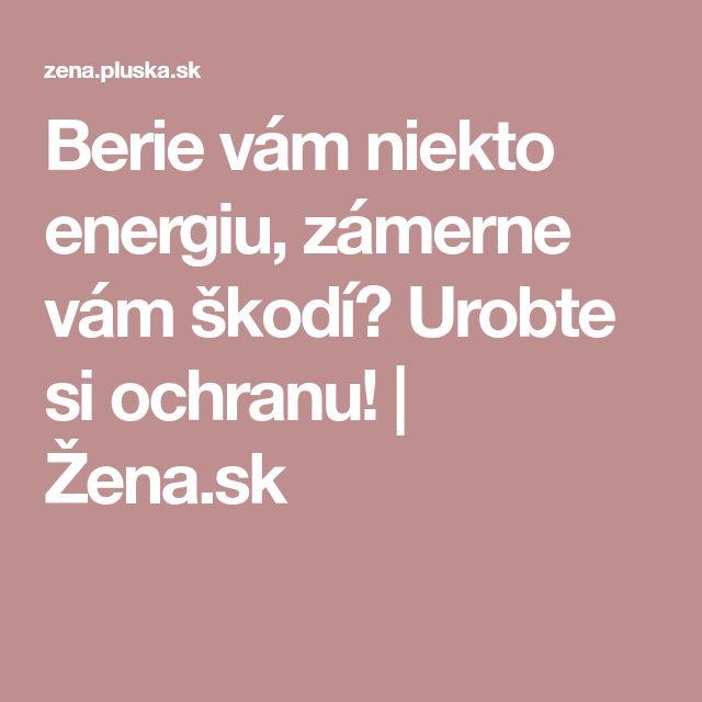 Berie vám niekto energiu, zámerne vám škodí? Urobte si ochranu! | Žena.sk
