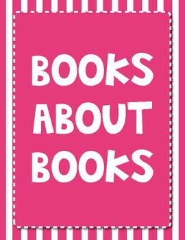 """Free:  Booklist featuring """"Books About Books""""... one of my favorite collections... great titles for reading workshop!"""