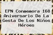 http://tecnoautos.com/wp-content/uploads/imagenes/tendencias/thumbs/epn-conmemora-168-aniversario-de-la-gesta-de-los-ninos-heroes.jpg Niños Heroes. EPN conmemora 168 aniversario de la gesta de los Niños Héroes, Enlaces, Imágenes, Videos y Tweets - http://tecnoautos.com/actualidad/ninos-heroes-epn-conmemora-168-aniversario-de-la-gesta-de-los-ninos-heroes/