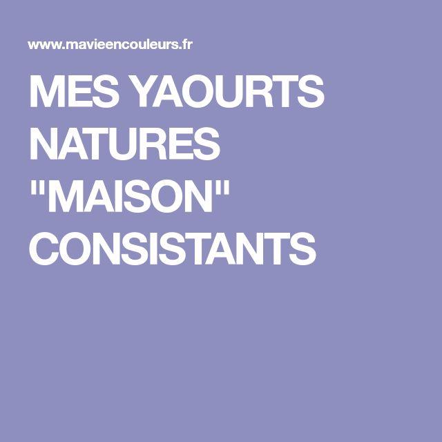 "MES YAOURTS NATURES ""MAISON"" CONSISTANTS"