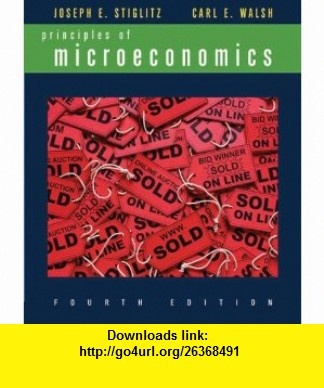 Principles of Microeconomics, Fourth Edition (9780393926231) Joseph E. Stiglitz, Carl E. Walsh , ISBN-10: 0393926230  , ISBN-13: 978-0393926231 ,  , tutorials , pdf , ebook , torrent , downloads , rapidshare , filesonic , hotfile , megaupload , fileserve