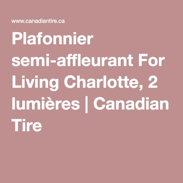Plafonnier semi-affleurant For Living Charlotte, 2 lumières | Canadian Tire