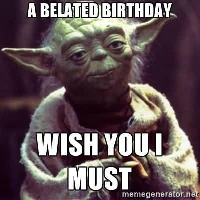 35 Best Happy Belated Birthday Memes Sayingimages Com Flirty Memes Yoda Quotes Christian Memes