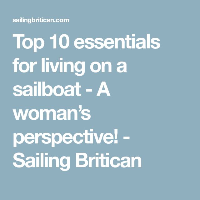 Top 10 essentials for living on a sailboat - A woman's perspective! - Sailing Britican
