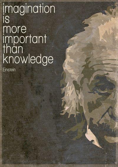 """Imagination is more important than knowledge."" - Albert Einstein"