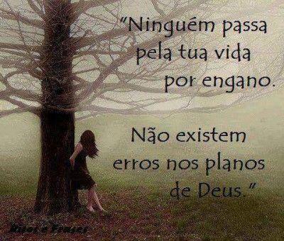 <p></p><p>Ninguém passa pela tua vida por engano. Não existem erros nos planos de Deus.</p>