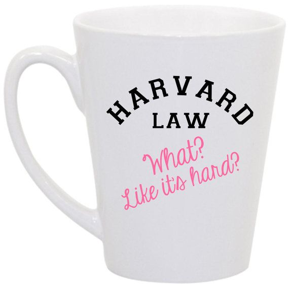 "Legally Blonde- ""Harvard Law. What? Like it's hard"" coffee mug on Etsy, $16.00"