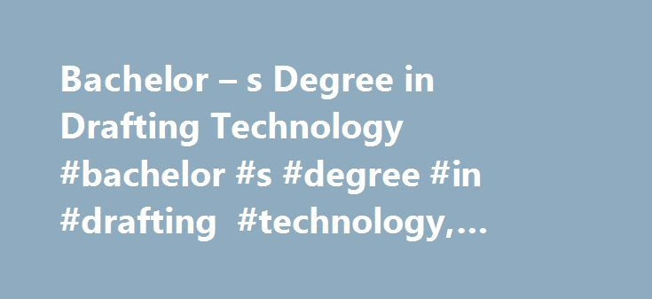 Bachelor – s Degree in Drafting Technology #bachelor #s #degree #in #drafting #technology, #autocad http://washington.nef2.com/bachelor-s-degree-in-drafting-technology-bachelor-s-degree-in-drafting-technology-autocad/  # Bachelor's Degree in Drafting Technology – AutoCAD Degree programs in drafting technology include courses in AutoCAD. Get more information about 2-year degree programs in this field, including details about the coursework and online availability, and review the career…