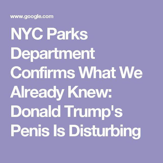 NYC Parks Department Confirms What We Already Knew: Donald Trump's Penis Is Disturbing