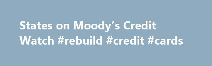 States on Moody's Credit Watch #rebuild #credit #cards http://netherlands.remmont.com/states-on-moodys-credit-watch-rebuild-credit-cards/  #credit watch # States on Moody's Credit Watch States on Moody's Credit Watch The consequences of a possible U.S. government credit downgrade recently struck closer to home for citizens of the five states that Moody's warned may face a downgrade as well. Matt Mitchell. an economist at the Mercatus Center at George Mason University, foresees painful…