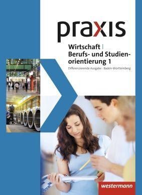Praxis WBS - Differenzierende Ausgabe 2016 für Baden-Württemberg - Wirtschaft/Berufs- und Studienorientierung - Schülerband 1 (Klasse 7/8): Westermann Verlag