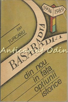 Basarabia Din Nou In Fata Optiunii Istorice - Ion Turcanu