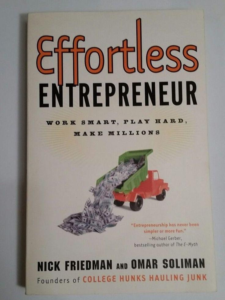 Effortless Entrepreneur: Work Smart, Play Hard, Make Millions by Nick Friedman