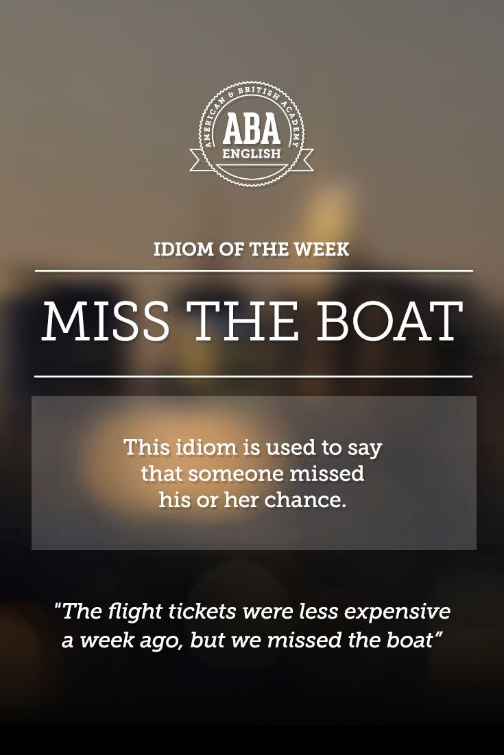 "English #idiom ""Miss the boat"" is the idiom used to say that someone missed his or her chance. #speakenglish - Repinned by Chesapeake College Adult Ed. We offer free classes on the Eastern Shore of MD to help you earn your GED - H.S. Diploma or Learn English (ESL) . For GED classes contact Danielle Thomas 410-829-6043 dthomas@chesapeake.edu For ESL classes contact Karen Luceti - 410-443-1163 Kluceti@chesapeake.edu . www.chesapeake.edu"