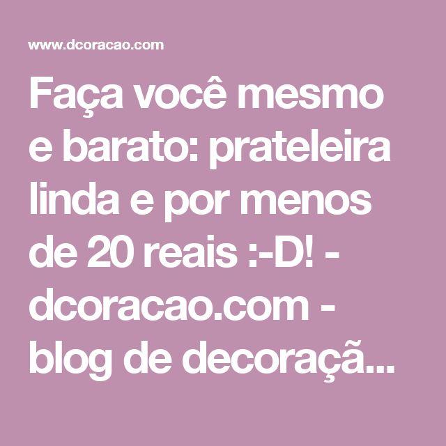 Faça você mesmo e barato: prateleira linda e por menos de 20 reais :-D! - dcoracao.com - blog de decoração e tutorial diy