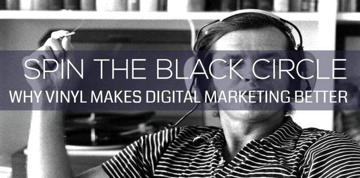 Spin The Black Circle: Vinyl & Digital Marketing.   We like our vinyl and so should you.