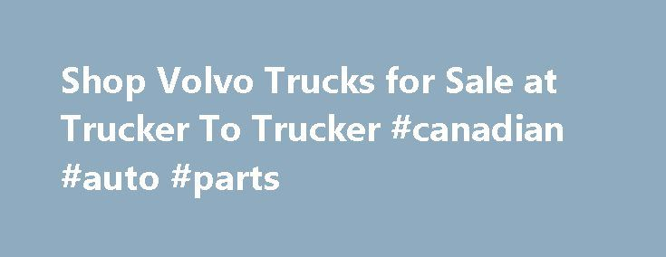 Shop Volvo Trucks for Sale at Trucker To Trucker #canadian #auto #parts http://auto.nef2.com/shop-volvo-trucks-for-sale-at-trucker-to-trucker-canadian-auto-parts/  #used truck # Volvo Truck Sales – New & Used Many people know Volvo for its up-market automobiles, but for as long as it has built cars, it has also built trucks – some of the best in the world. From the popular 4-cylinder 28 hp original truck in 1928 up to the present day Continue Reading