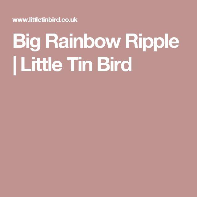 Big Rainbow Ripple | Little Tin Bird