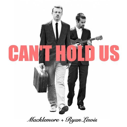 Can't Hold Us - Macklemore & Ryan Lewis Featuring Ray Dalton