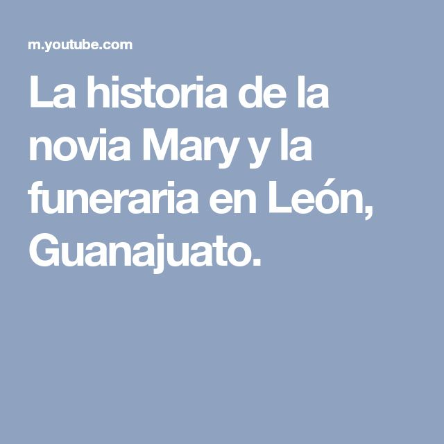 La historia de la novia Mary y la funeraria en León, Guanajuato.