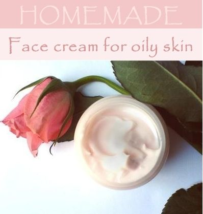 HOMEMADE FACE CREAM FOR OILY SKIN | Natural Beauty