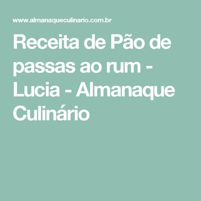 Receita de Pão de passas ao rum - Lucia - Almanaque Culinário