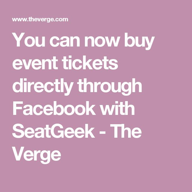 You can now buy event tickets directly through Facebook with SeatGeek - The Verge