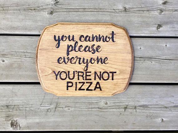 Wood burned sign You cannot please everyone you're not
