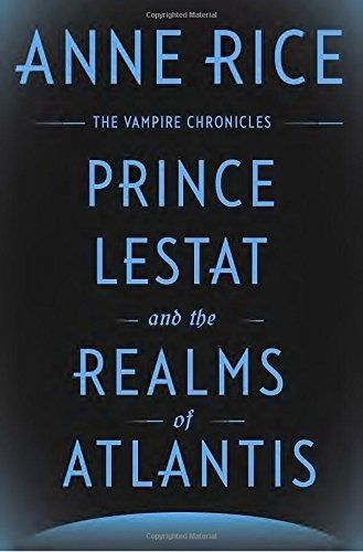 Prince Lestat and the Realms of Atlantis: The Vampire Chronicles by Anne Rice