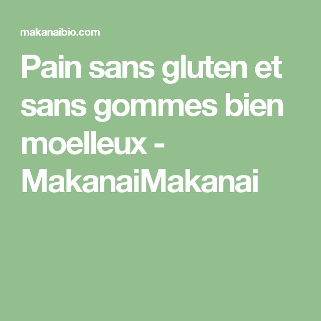 Pain sans gluten et sans gommes bien moelleux - MakanaiMakanai