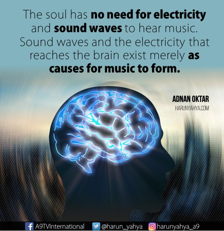 The soul has no need for electricity and sound waves to hear music.