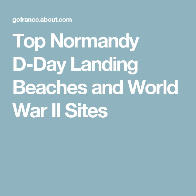 Top Normandy D-Day Landing Beaches and World War II Sites