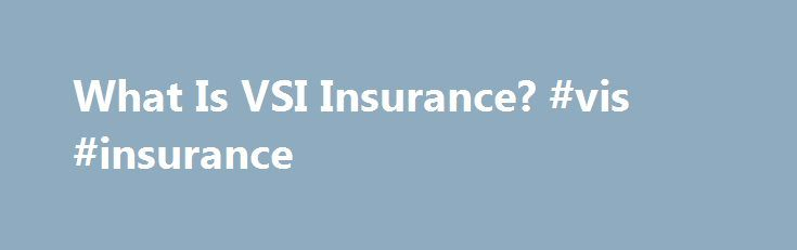 What Is VSI Insurance? #vis #insurance http://uk.nef2.com/what-is-vsi-insurance-vis-insurance/  # What Is VSI Insurance? Vendor s Single Interest (VSI) insurance is an insurance policy that protects the lender of a vehicle that is being financed from loss caused by theft or a collision. VSI insurance provides basic liability coverage that is sometimes paid through loan origination fees at the time a vehicle is purchased or through monthly installments as part of the loan payment. VSI…