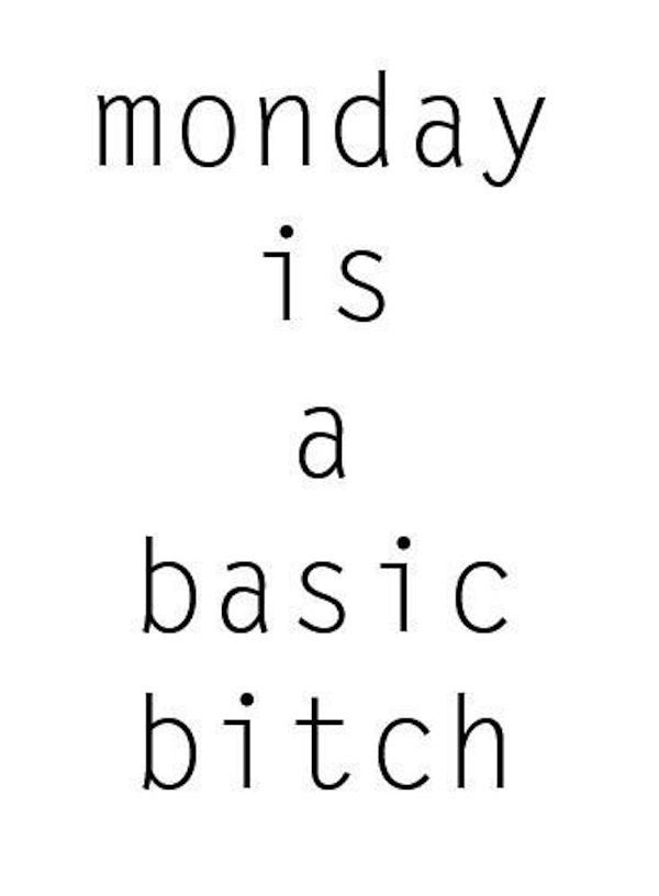 Monday basic bitch lol #quotes #funny