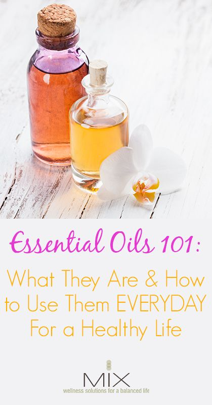 Essential Oils 101- What They Are & How to Use Them EVERYDAY For a Healthy Life   www.mixwellness.com