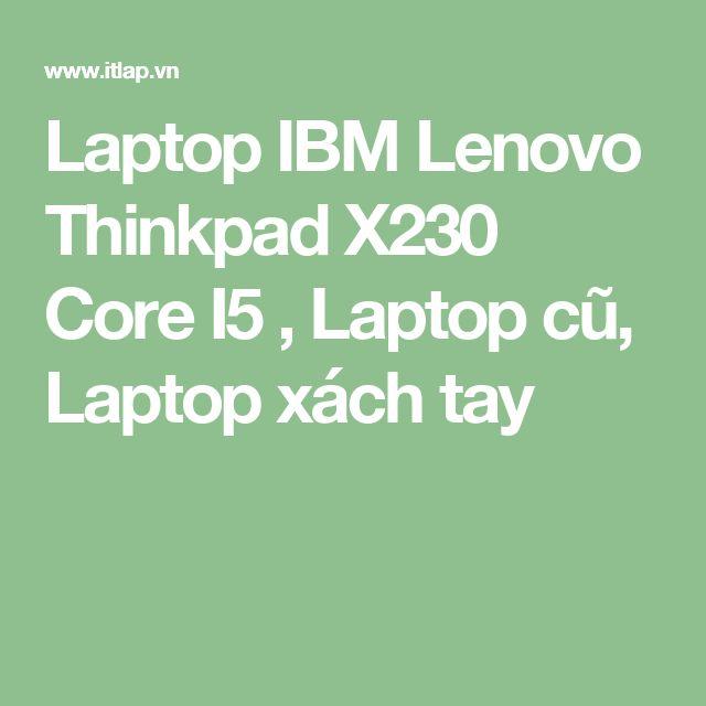 Laptop IBM Lenovo Thinkpad X230 Core I5 , Laptop cũ, Laptop xách tay