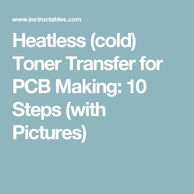 Heatless (cold) Toner Transfer for PCB Making: 10 Steps (with Pictures)