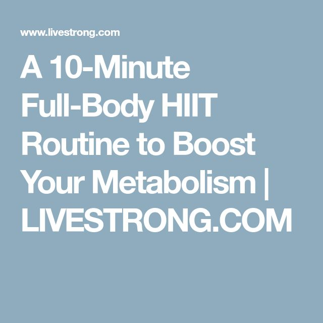 A 10-Minute Full-Body HIIT Routine to Boost Your Metabolism | LIVESTRONG.COM