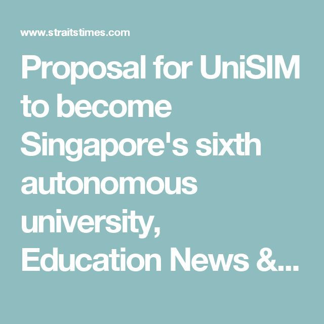 Proposal for UniSIM to become Singapore's sixth autonomous university, Education News & Top Stories - The Straits Times