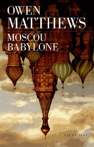 Moscou babylone - Owen Matthews
