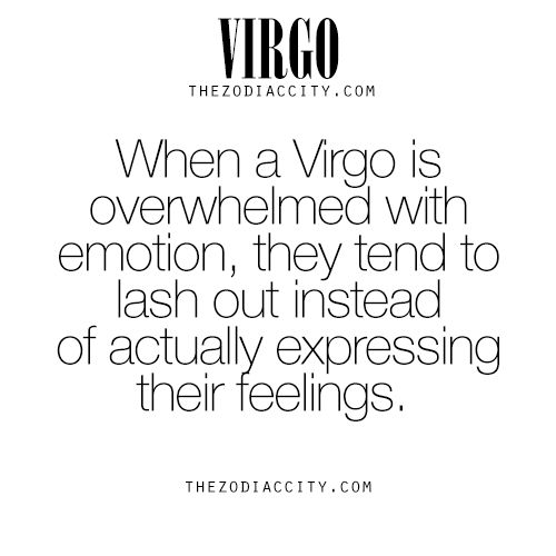 When a Virgo is overwhelmed with emotion, they tend to lash out instead of actually expressing their feelings. virgo traits.