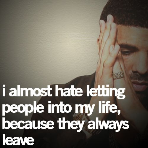 Quotes About Love And Trust Tumblr : Drake Quotes: Leave Life, Drake Quotes, Letting People, Quotes Sayings ...