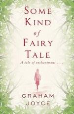 Graham Joyce:Some Kind Of Fairy Tale