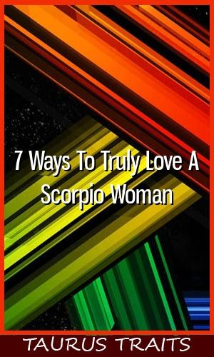 7 Ways To Truly Love A Scorpio Woman #astrology #leo #libra